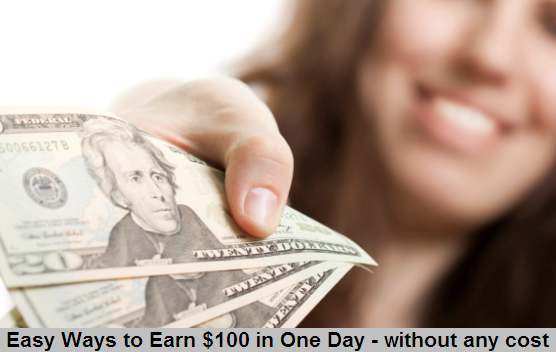 Easy Ways to Earn $100 in One Day - without any cost