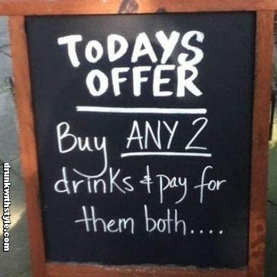 Todays Offer Buy Any Two Drinks And Pay For Them Both Funny Alcohol Sign