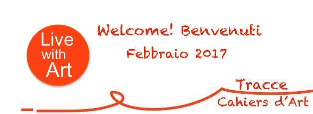 FEBBRAIO 2017 • WELCOME! BENVENUTI sul sito web della Rivista TRACCE CAHIERS D'ART