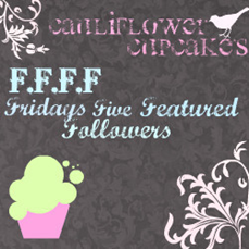 Cauliflower Cupcake's      Friday's Five Featured Followers