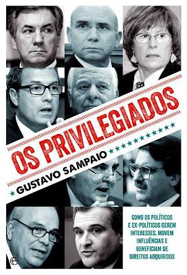Os Privilegiados: como os políticos e ex-políticos gerem interesses, movem influências e beneficiam de direitos adquiridos, de Gustavo Sampaio