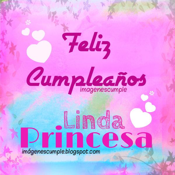 Feliz Cumpleaños Linda Princesa. Tarjeta de Cumple con bonita imagen por Mery Bracho de felicidades en cumpleaños, niña, joven, mujer.