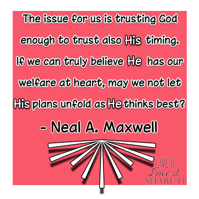 The issue for us is trusting God enough to trust also His timing. If we can truly believe He has our welfare at heart, may we not let His plans unfold as He thinks best? - Neal A. Maxwell