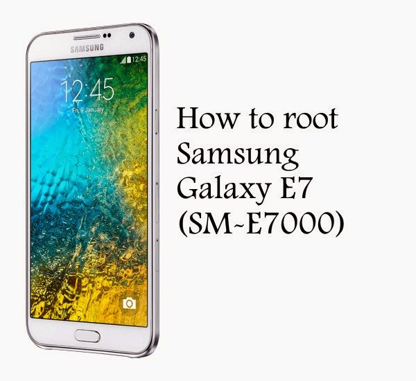 how to root samsung galaxy e7 sm-e7000