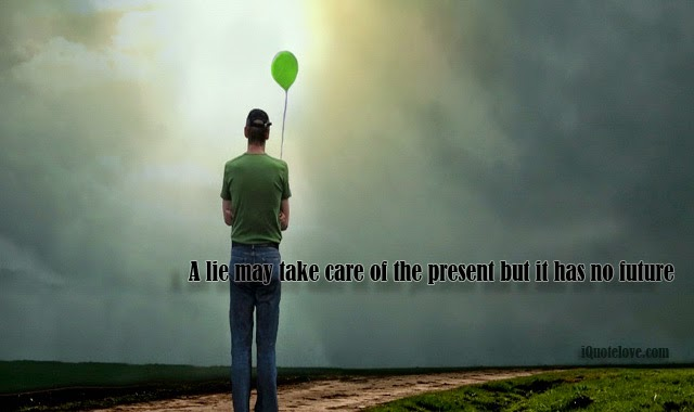 A Lie may take care of the Present but it has no Future