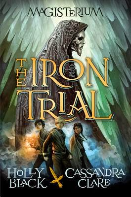 The Iron Trial by Holly Black and Cassanda Clare