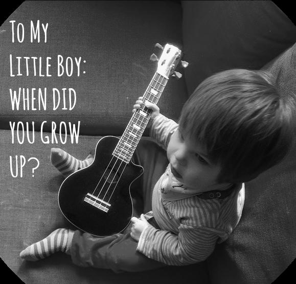 To My Little Boy: When Did You Grow Up? // Toddler Playing Ukulele  // www.lukeosaurusandme.blogspot.co.uk