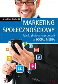 """""""Marketing społecznościowy. Tajniki skutecznej promocji w Social Media"""" - Arkadiusz Podlaski"""