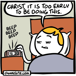 BEEP BEEP BEEP - Christ, it is too early to be doing this.