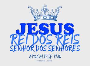 Jesus Rei dos reis ...