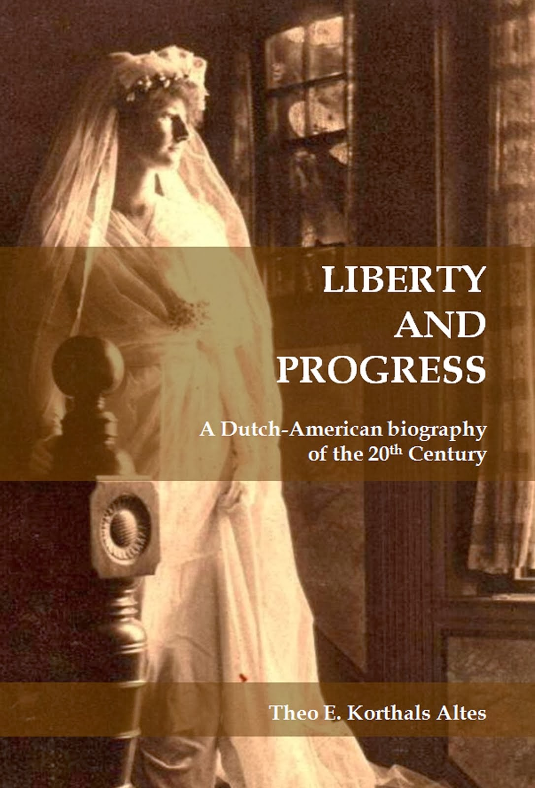 Lieberty and Progress - A Dutch-American biography of the 20th Century (2012)