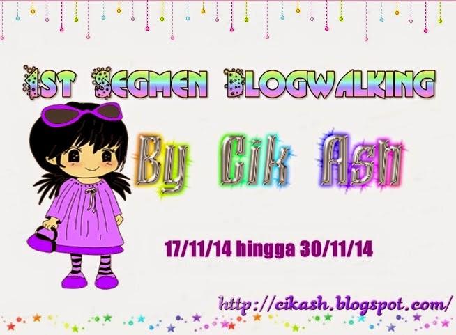 http://cikash.blogspot.com/2014/11/1st-segmen-blogwalking-by-cik-ash.html