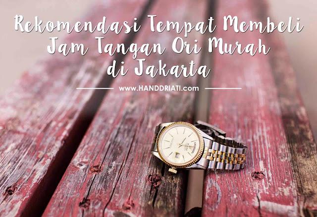 Rekomendasi Tempat membeli Jam Tangan Ori Murah di Jakarta