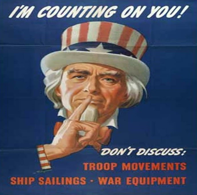 I'm counting on you. Don't discuss troop movements, ship sailings, war equipment