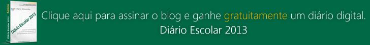 Assine o blog e ganhe gratuitamente o Diário Escolar 2013