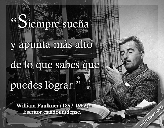 frases de William Faulkner (1897-1962) Escritor estadounidense.