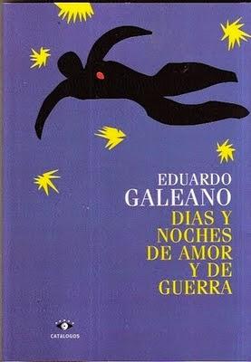 """""""dias y noches de amor y de guerra"""" - Eduardo Galeano"""