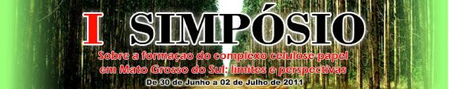 I SIMPÓSIO SOBRE A FORMAÇÃO DO COMPLEXO CELULOSE-PAPEL EM MATO GROSSO DO SUL:LIMITES E PERSPECTIVAS