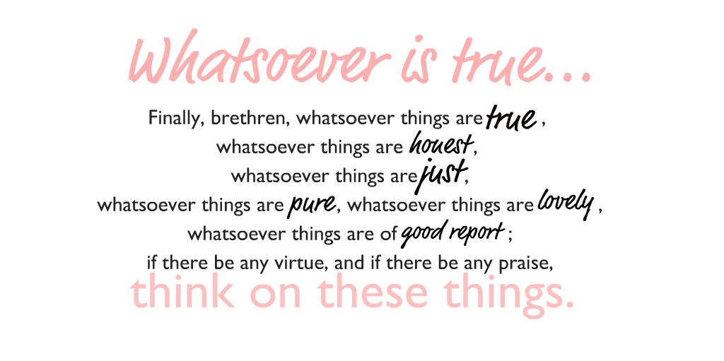 whatsoever is true...