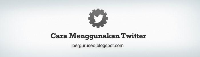 Cara Memakai Twitter Lengkap Untuk Pemula