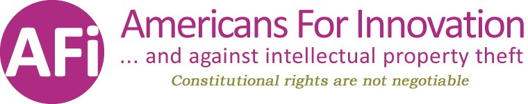 Americans For Innovation . . . and against intellectual property theft - Constitutional rights are not negotiable