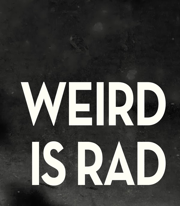 weird people don't feel so bad...because weird is rad