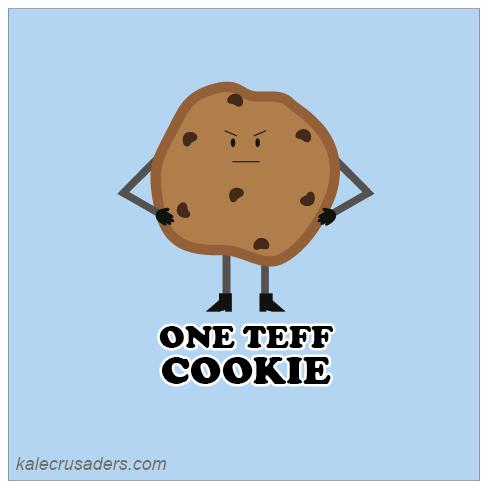 One Teff Cookie, One Tough Cookie, Teff Cookie, Tough Cookie