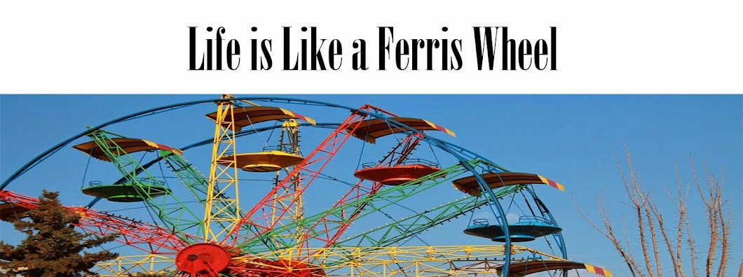 Life is Like a Ferris Wheel