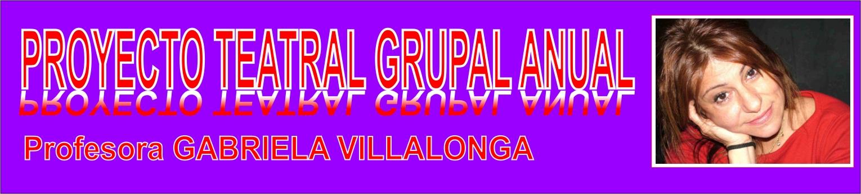 Proyecto Teatral Grupal Anual -    -   -  Prof. Gabriela Villalonga