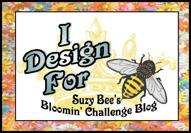 I am a Proud Design Team Member of Suzy Bee's Bloomin' Challenge Blog