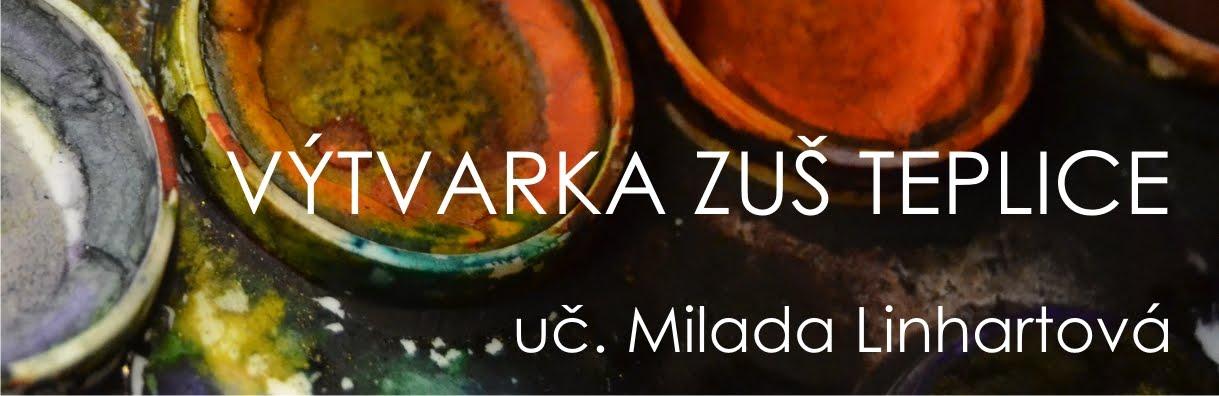 VÝTVARKA / ZUŠ TEPLICE / Milada Linhartová