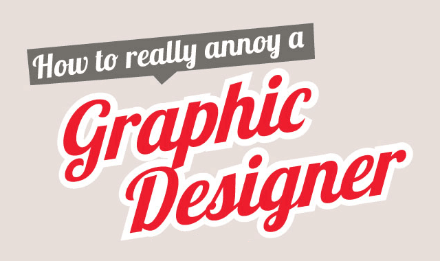 How to Really Annoy a Graphic Designer