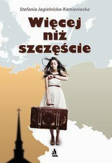 """Stefania Jagielnicka-Kamieniecka – """"Więcej niż szczęście"""""""