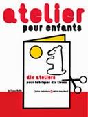 atelier pour enfants, dix ateliers pour fabriquer dix livres