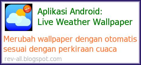 Aplikasi android live weather wallpaper - cara mudah agar wallpaper berganti secara otomatis sesuai dengan perkiraan cuaca (rev-all.blogspot.com)