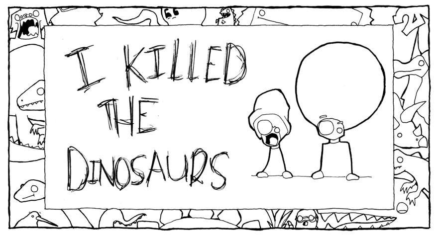 I killed the Dinosaurs