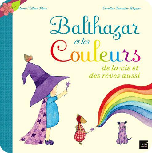 """""""Balthazar et les couleurs de la vie et des rêves aussi"""" de Marie-Hélène Place et  Caroline Fontaine-Riquier"""