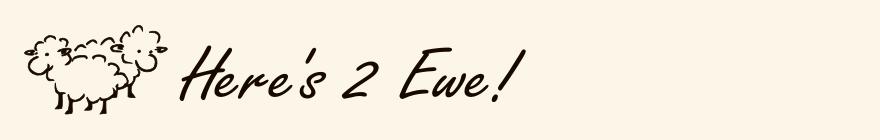 Here's 2 Ewe