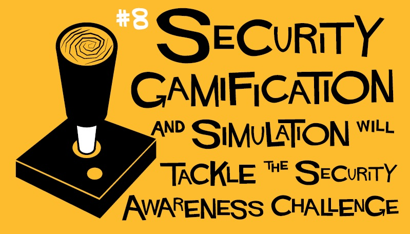8. Security Gamification and Simulation Will Tackle the Security Awareness Challenge