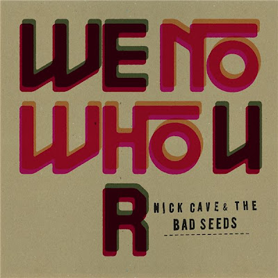 "NICK CAVE AND THE BAD SEEDS ""We No Who U R"""