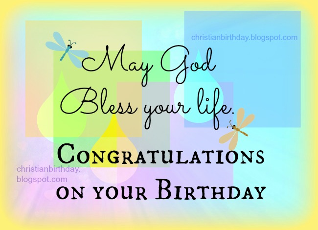 Congratulations, Great Birthday, Blesssings. Free christian birthday quotes, free image, nice cards to share with friend on their birthday party day. Free religious pictures for facebook friend wall, daughter, sister.