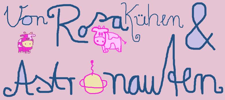 Von Rosa Kühen & Astronauten