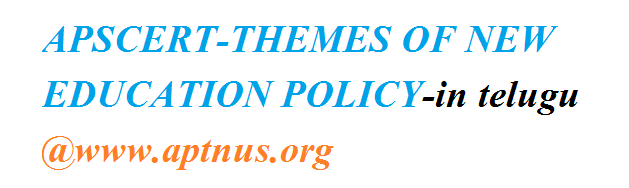 APSCERT-THEMES OF NEW EDUCATION POLICY-in TELUGU