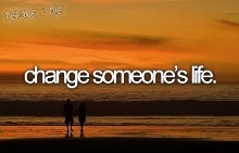 i want to change someone's life