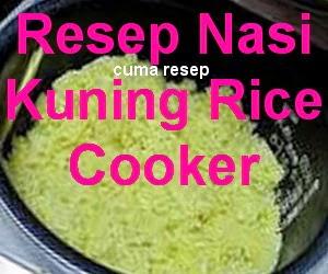 Resep Nasi Kuning Menggunakan Rice Cooker