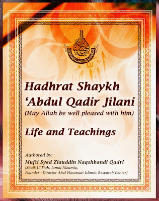Hadhrat Shaykh Abdul Qadir Jilani(May Allah be well pleased with him) - Life and Teachings
