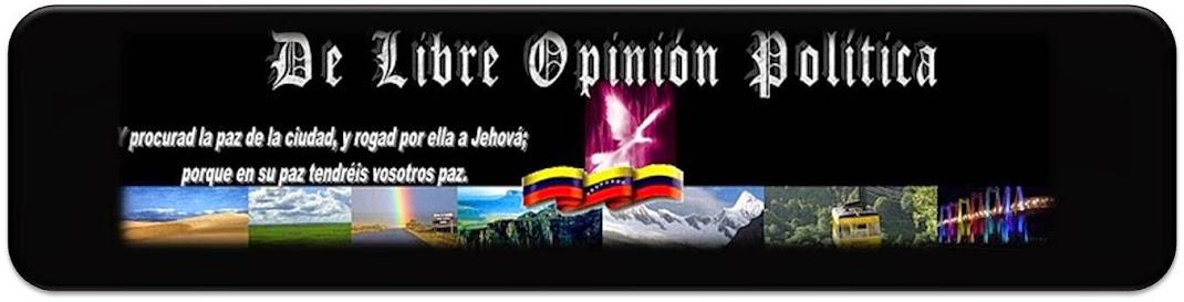 DE LIBRE OPINION POLITICA