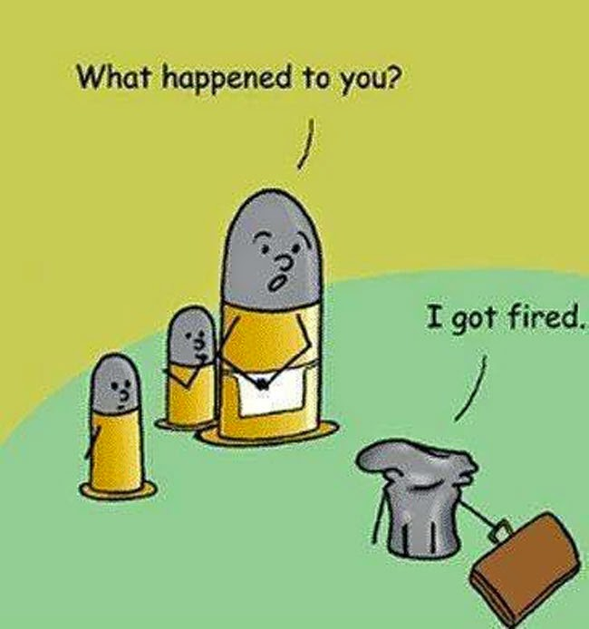 """What happened to you?"" - the bullets that are intact. ""I got fired"" - the bullet that is messed up."
