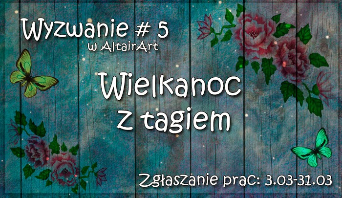 http://altair-art.blogspot.com/2015/03/wyzwanie-5-wielkanoc-z-tagiem.html