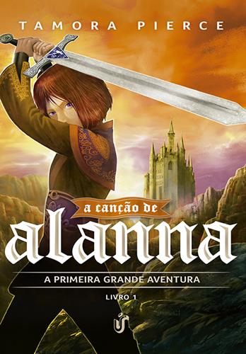 A Canção de Alanna: A Primeira Grande Aventura - Tamora Pierce